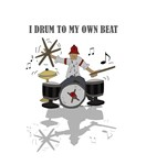 I Drum to my own Beat