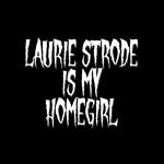 LAURIE STRODE IS MY HOMEGIRL