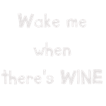 Wake me when there's WINE