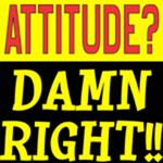 Attitude? Damn Right!