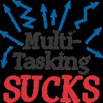 Multi-Tasking Sucks