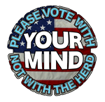 VOTE WITH YOUR MIND NOT WITH THE HERD