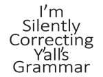 I'm Silently Correcting Y'all's Grammar