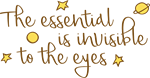 The essential is invisible to the eyes