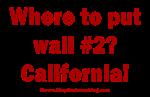 Wall #2? California!