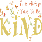 it is always time to be kind