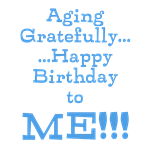 Aging Gratefully Happy Birthday to Me