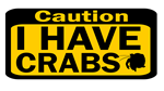 Caution I have crabs