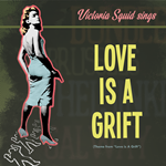 **NEW** Theme from Love is a Grift- Victoria Squid