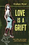 Love is a Grift - Graham Wynd