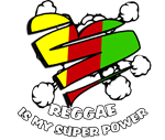 REGGAE IS MY SUPER POWER