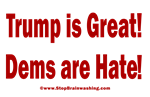 Trump is Great! Dems are Hate!