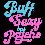 Buff Sexy but Psycho