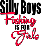 Silly Boys Fishing is for Girls