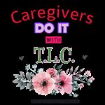 Caregivers Do It w/ TLC
