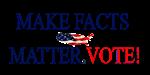 Make Facts Matter. Vote.