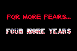 For More Fears...Four More Years!