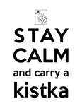 Stay Calm and Carry a Kistka