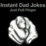 INSTANT DAD JOKES-JUST PULL FINGER