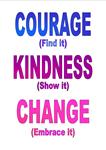 Courage, Kindness, Change