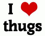 I Love thugs