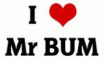 I Love Mr BUM