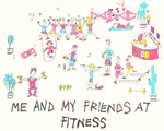 Me and My Friends at Fitness