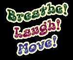 BREATE! LAUGH! MOVE!
