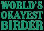 World's Okayest Birder
