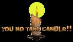 You no take candle!!