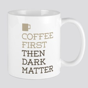 Coffee Then Dark Matter Mugs