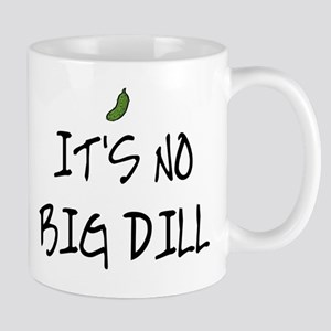 IT'S NO BIG DILL Mug