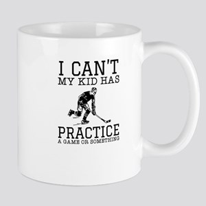 I Cant My Kid Has Practice A Game Or Somethin Mugs