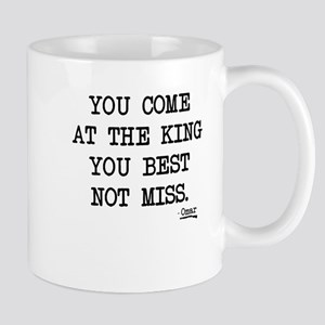You come at the king best not miss Mugs