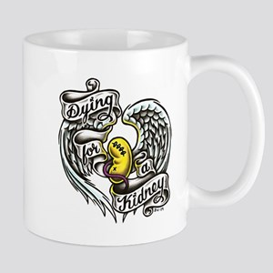 Dying for a kidney Mug