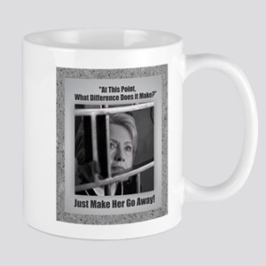 Hillary - Just Make Her Go Away Mugs