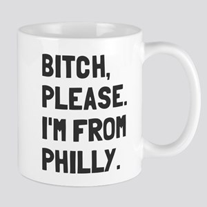 Bitch Please I'm From Philly Mug
