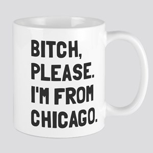 Bitch Please I'm From Chicago Mug
