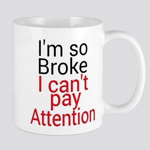 I'm so Broke I can't pay Attention Mugs