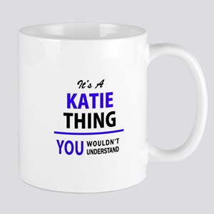 It's KATIE thing, you wouldn't understand Mugs