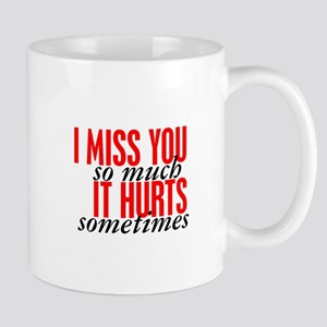 Miss You So Much It Hurts Mug