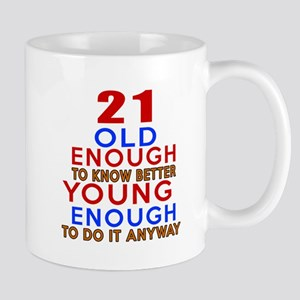 21 Old Enough Young Enough Birthday Des Mug