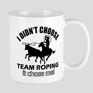 I Didn't Choose Team Roping Mug