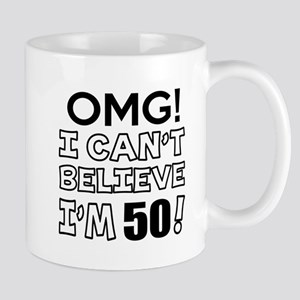Omg I Can Not Believe I Am 50 Mug