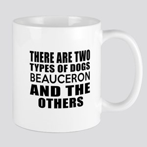 There Are Two Types Of Beauceron Dogs D Mug