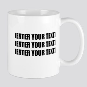 Enter Your Own Text Personalize It! Mugs