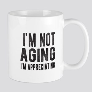 Im not aging Im appreciating Mugs