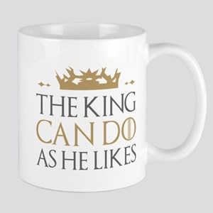The King Can Do As He Likes Mug