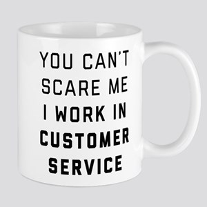 You Can't Scare Me I Work In Cus 11 oz Ceramic Mug
