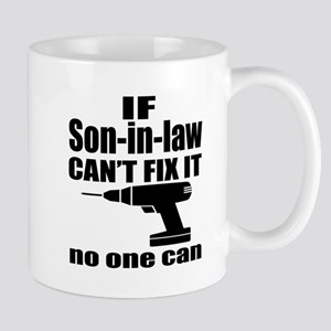 If Son-in-law Can Not Fix It No 11 oz Ceramic Mug